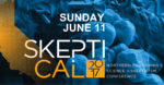 SkeptiCal Conference – June 11